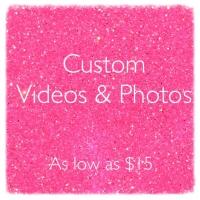 Custom Videos and Photos